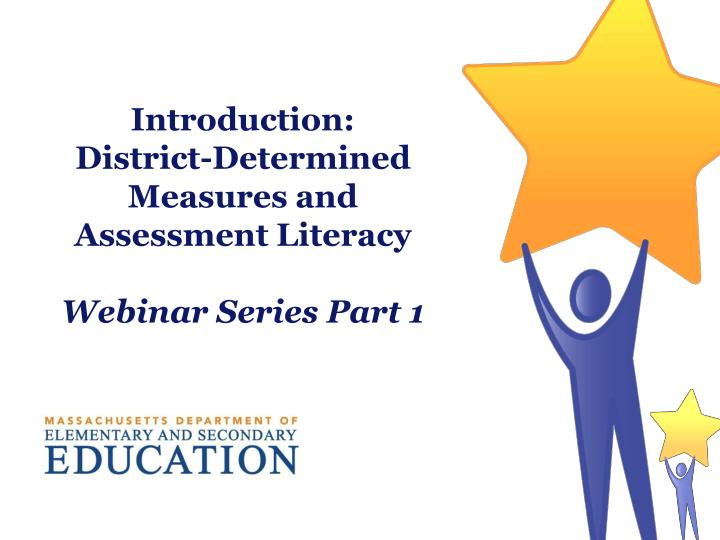 introduction district determined measures and assessment literacy webinar series part 1 n.