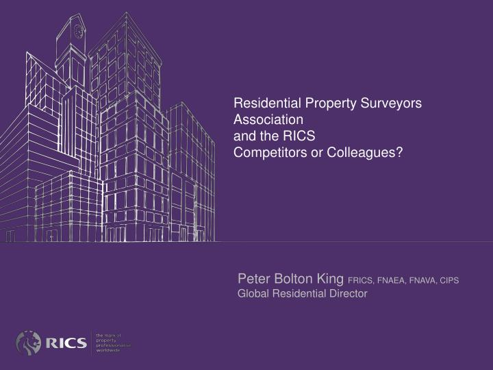 residential property surveyors association and the rics competitors or colleagues n.
