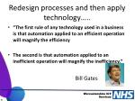 redesign processes and then apply technology
