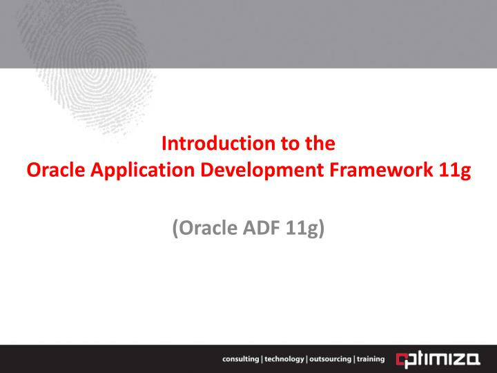introduction to the oracle application development framework 11g n.