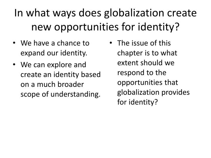In what ways does globalization create new opportunities for identity