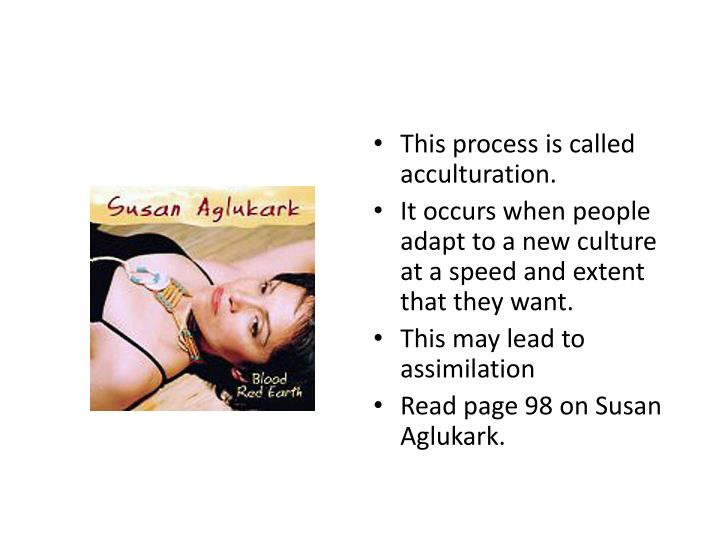 This process is called acculturation.