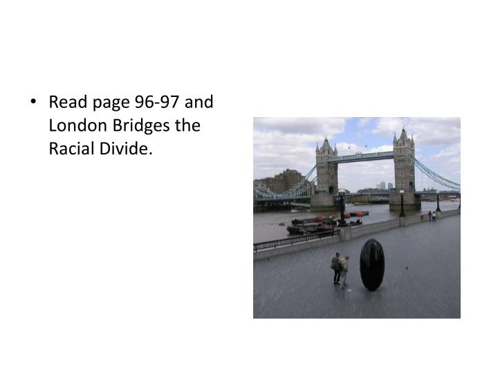 Read page 96-97 and London Bridges the Racial Divide.