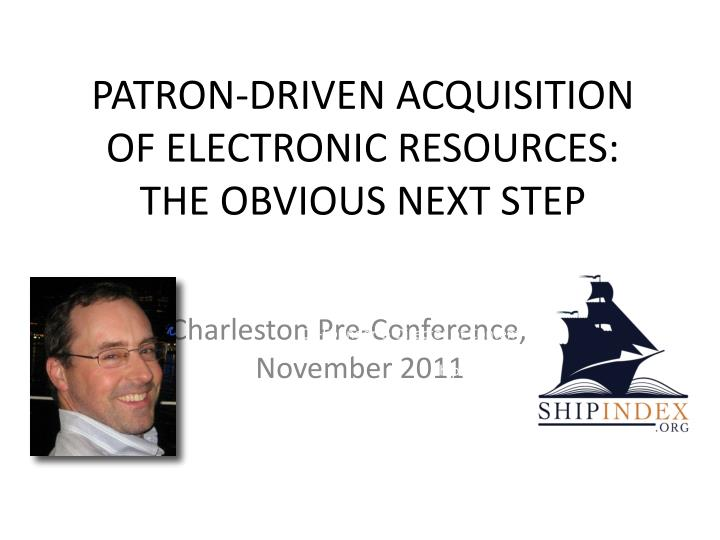 PATRON-DRIVEN ACQUISITION OF ELECTRONIC RESOURCES: