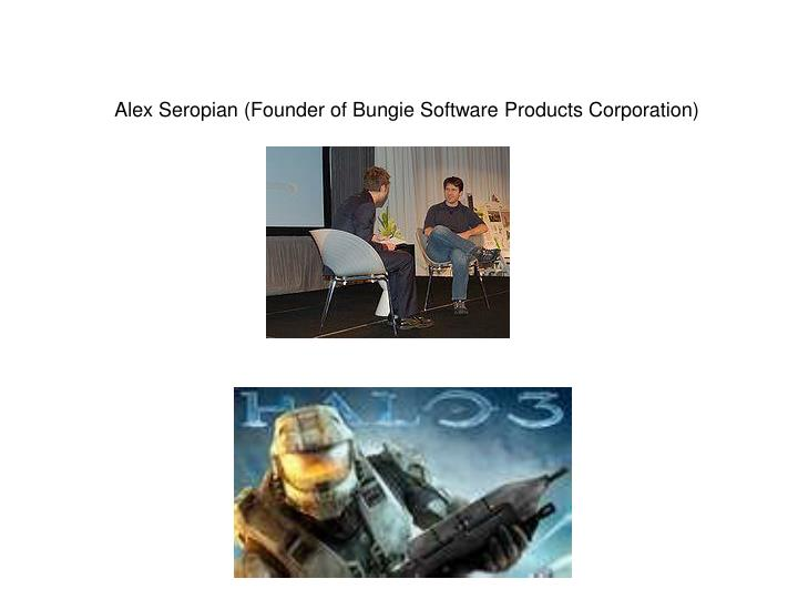 Alex Seropian (Founder of Bungie Software Products Corporation)