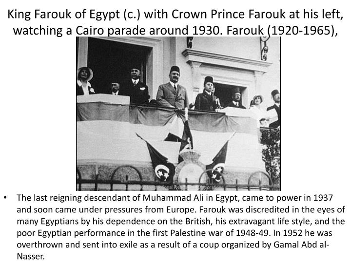 King Farouk of Egypt (c.) with Crown Prince Farouk at his left, watching a Cairo parade around 1930. Farouk (1920-1965),