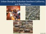 urban shanghai suburban southern california and rural malawi