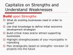capitalize on strengths and understand weaknesses