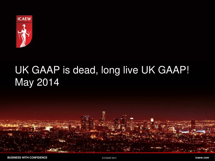 Uk gaap is dead long live uk gaap may 2014