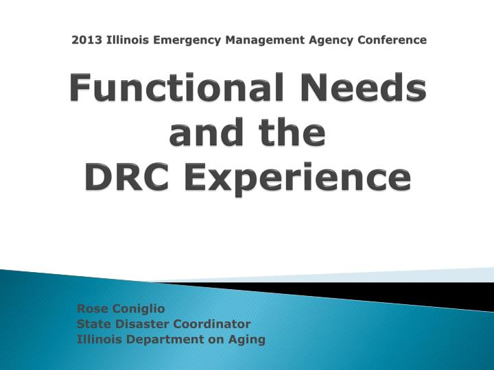 2013 illinois emergency management agency conference functional needs and the drc experience n.