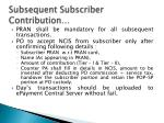 subsequent subscriber contribution