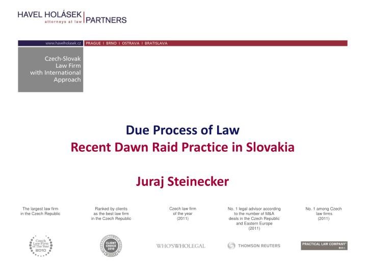 due process of law recent dawn raid practice in slovakia juraj steinecker n.