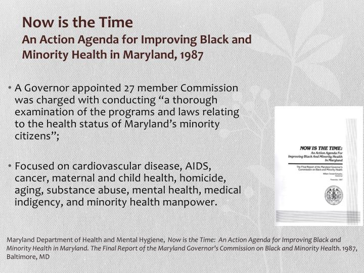 """A Governor appointed 27 member Commission was charged with conducting """"a thorough examination of the programs and laws relating to the health status of Maryland's minority citizens"""";"""