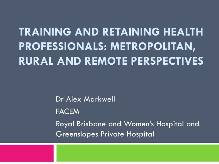 training and retaining health professionals metropolitan rural and remote perspectives n.