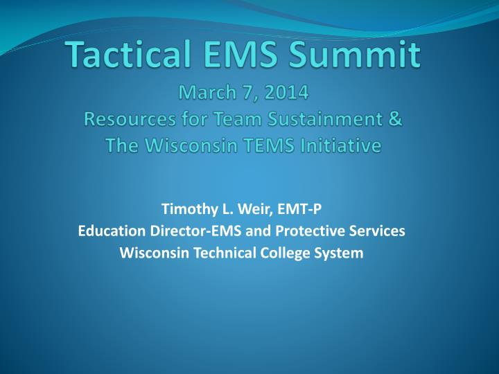 tactical ems summit march 7 2014 resources for team sustainment the wisconsin tems initiative n.