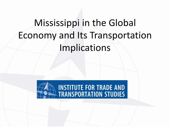 mississippi in the global economy and its transportation implications n.