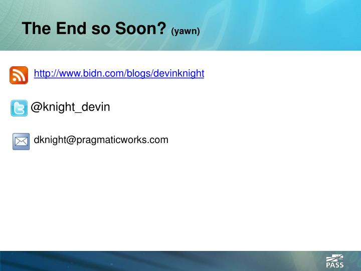The End so Soon?