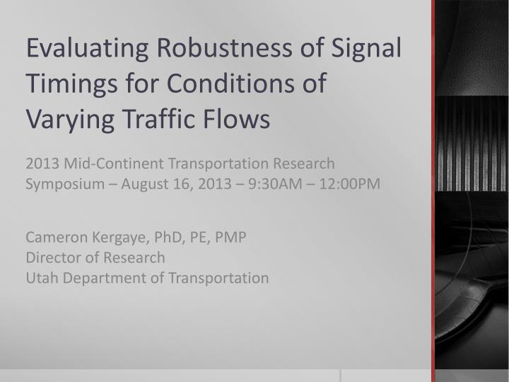 evaluating robustness of signal timings for conditions of varying traffic flows n.