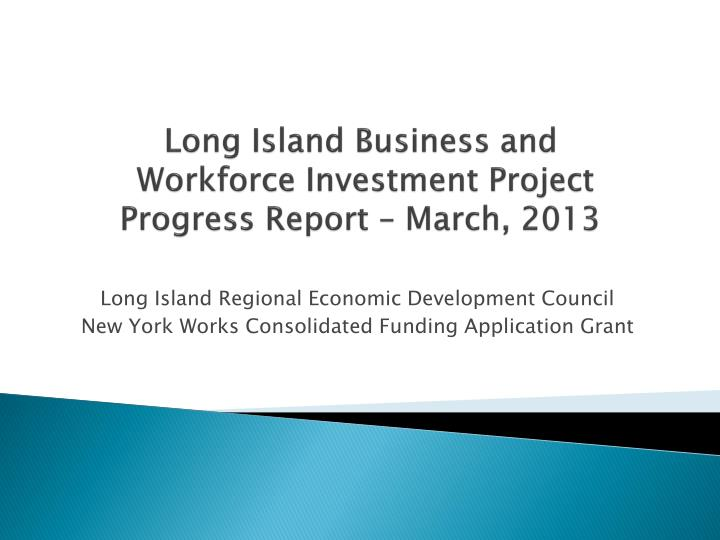 long island business and workforce investment project progress report march 2013 n.