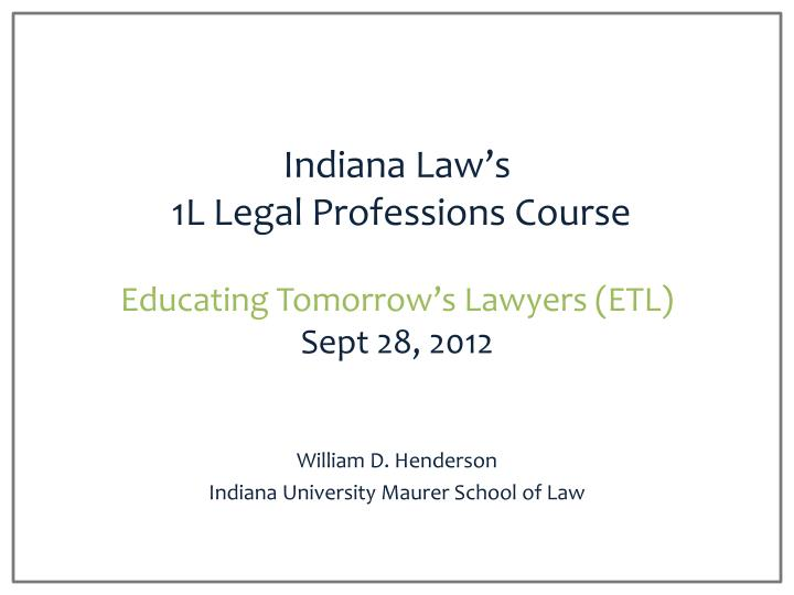 indiana law s 1l legal professions course educating tomorrow s lawyers etl sept 28 2012 n.