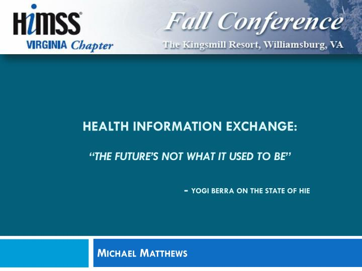 health information exchange the future s not what it used to be yogi berra on the state of hie n.