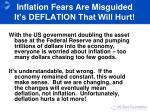 inflation fears are misguided it s deflation that will hurt