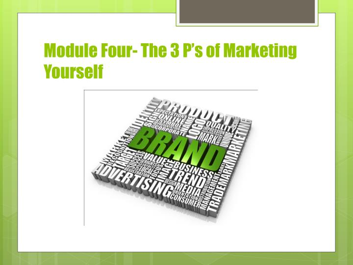 Module Four- The 3 P's of Marketing Yourself