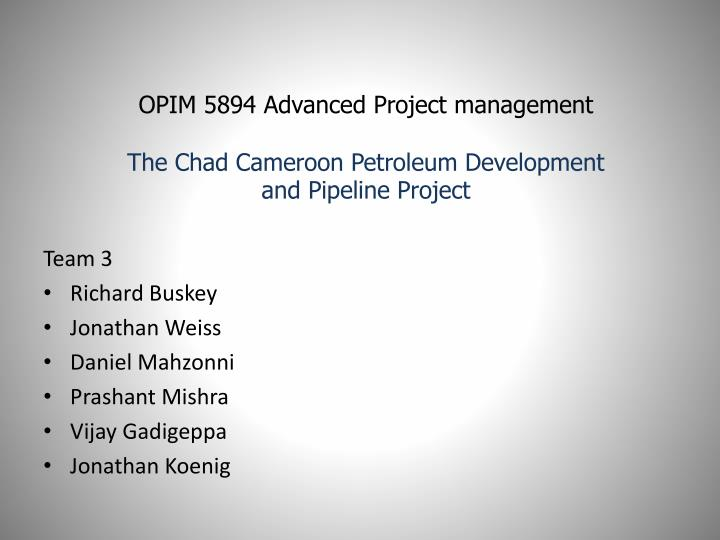opim 5894 advanced project management the chad cameroon petroleum development and pipeline project n.