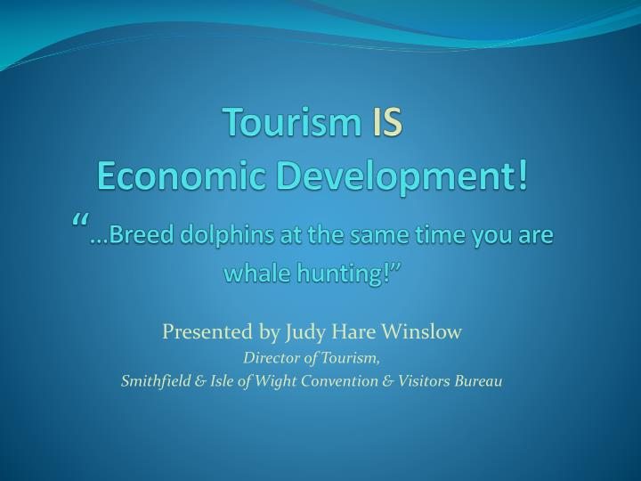 tourism is economic development breed dolphins at the same time you are whale hunting n.