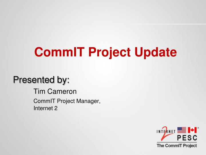 presented by tim cameron commit project manager internet 2 n.