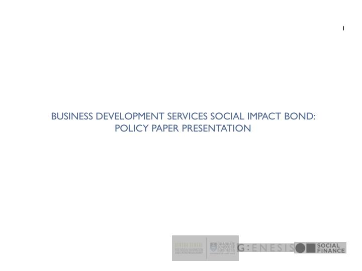 business development services social impact bond policy paper presentation n.