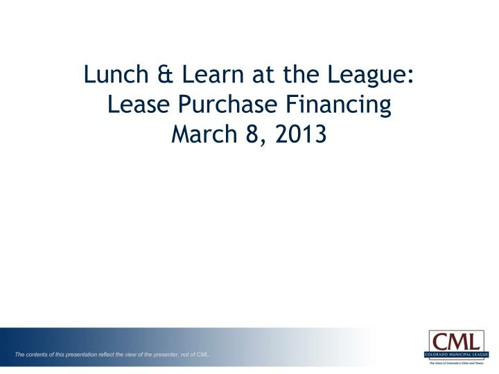 lunch learn at the league lease purchase financing march 8 2013 n.