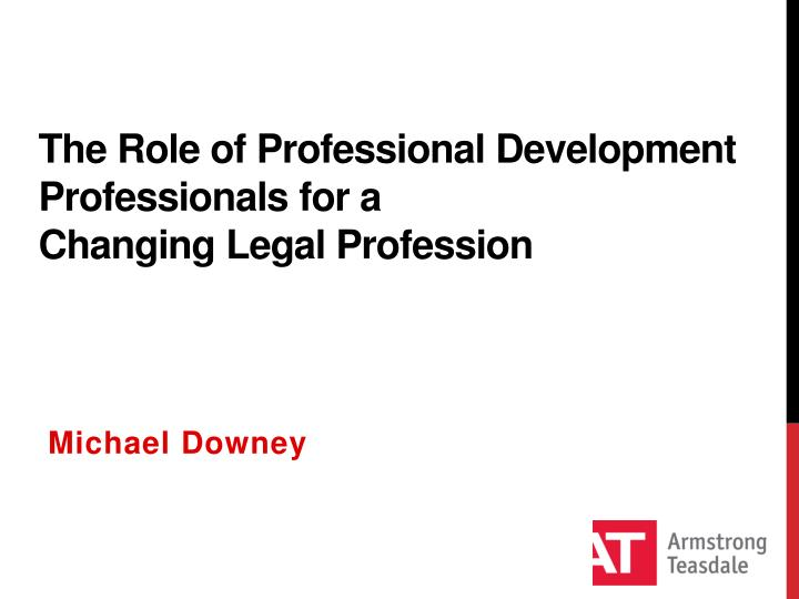 the role of professional development professionals for a changing legal profession n.