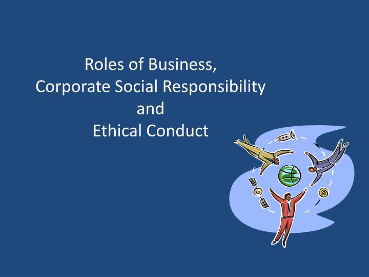 roles of business corporate social responsibility and ethical conduct n.