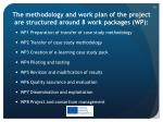 the methodology and work plan of the project are structured around 8 work packages wp