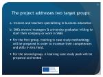 the project addresses two target groups