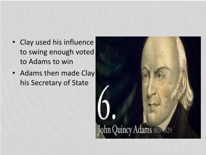 Clay used his influence to swing enough voted to Adams to win