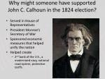 why might someone have supported john c calhoun in the 1824 election