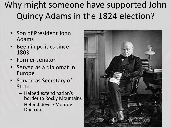 Why might someone have supported John Quincy Adams in the 1824 election?