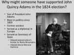 why might someone have supported john quincy adams in the 1824 election