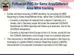 follow on pdc for same area different area mra tracking