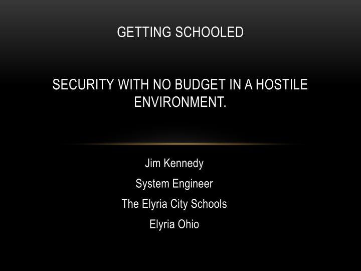 getting schooled security with no budget in a hostile environment n.