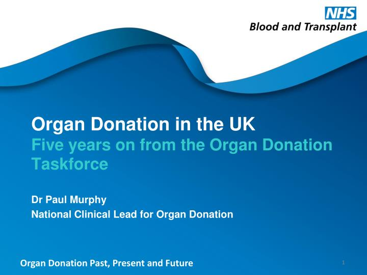 organ donation in the uk five years on from the organ donation taskforce n.