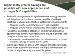 significantly greater savings are possible with new approaches and stronger dod capabilities