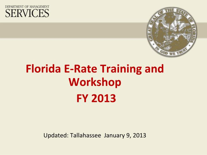 florida e rate training and workshop fy 2013 updated tallahassee january 9 2013 n.