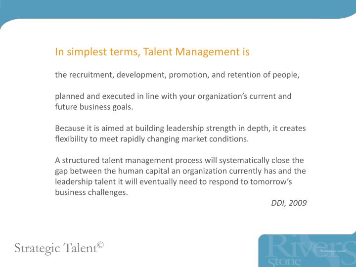 In simplest terms, Talent Management is