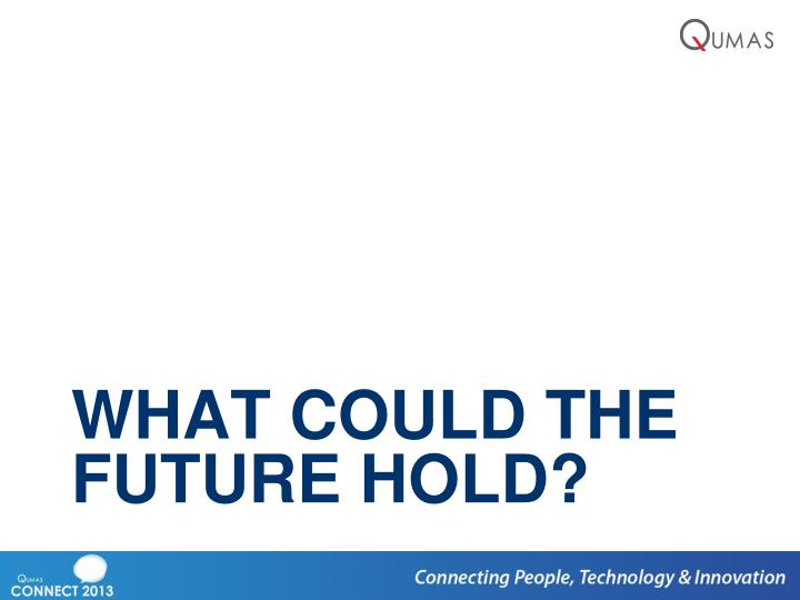 What COULD the future hold?