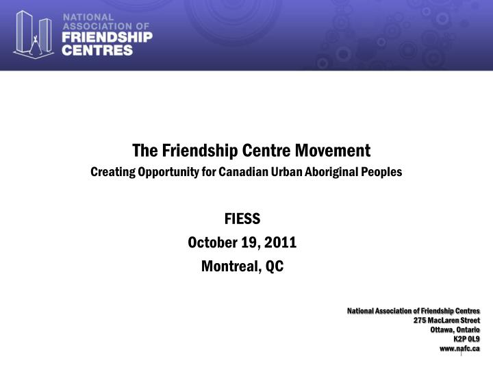 the friendship centre movement creating opportunity for canadian urban aboriginal peoples n.