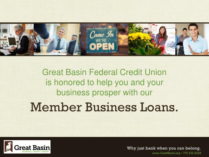 great basin federal credit union is honored to help you and your business prosper with our n.