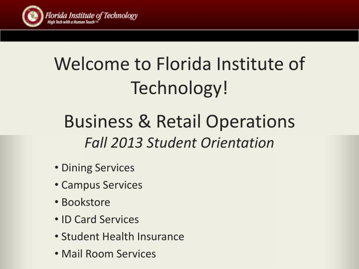 welcome to florida institute of technology business retail operations fall 2013 student orientation n.